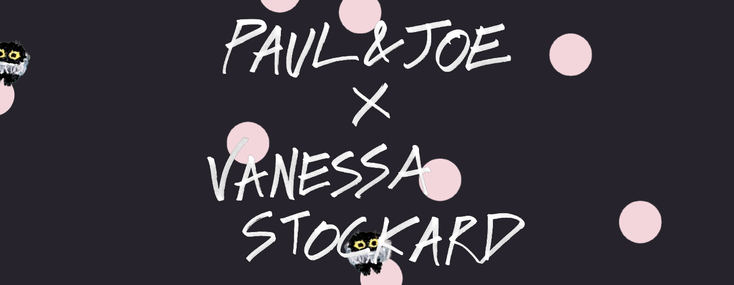 Collaboration Vanessa Stockard x Paul & Joe
